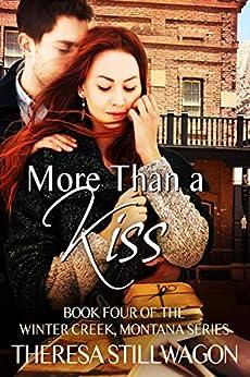 More Than A Kiss (Winter Creek, Montana Series Book 4) by [Theresa Stillwagon]