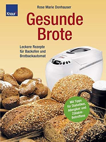 Gesunde Brote: Leckere Rezepte für Backofen und Brotbackautomat; Mit Tipps für Diabetiker