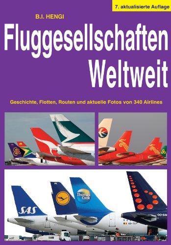 Fluggesellschaften Weltweit 7. Auflage: Geschichte, Flotten, Routen und aktuelle Fotos von 340 Airlines