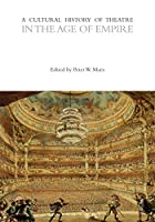 A Cultural History of Theatre in the Age of Empire (The Cultural Histories)