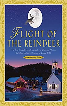 Flight of the Reindeer: The True Story of Santa Claus and His Christmas Mission by [Robert Sullivan, Glenn Wolff]