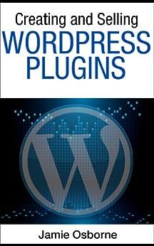 Creating and Selling Wordpress Plugins by [Jamie Osborne]