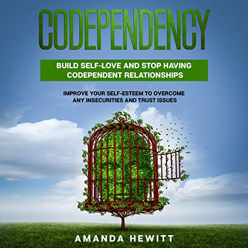 Codependency: Build Self Love and Stop Having Codependent Relationships cover art