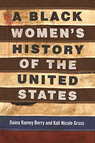 Compare Textbook Prices for A Black Women's History of the United States Revsioning American History Reprint Edition ISBN 9780807001998 by Berry, Daina Ramey,Gross, Kali Nicole