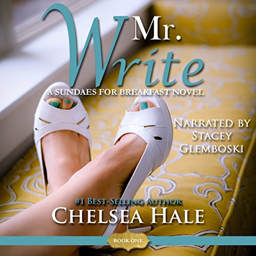 Mr. Write     Sundaes for Breakfast, Book 1              By:                                                                                                                                 Chelsea Hale                               Narrated by:                                                                                                                                 Stacey Glemboski                      Length: 6 hrs and 19 mins     1 rating     Overall 4.0