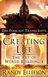 Creating Life - The Podcast Transcripts (Art of World Building)