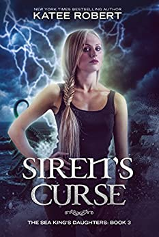 Siren's Curse (The Sea King's Daughters Book 3) by [Katee Robert]