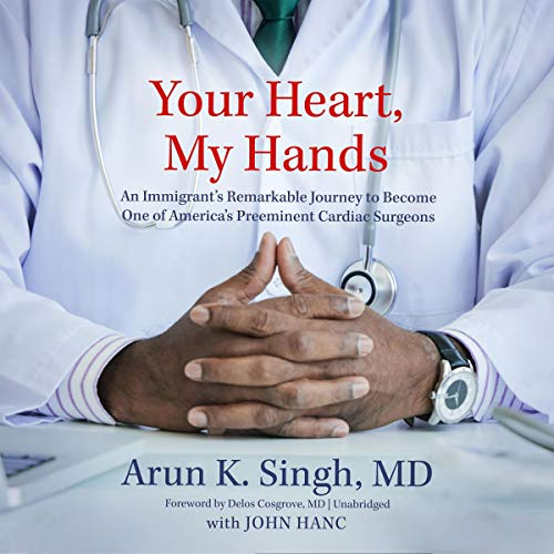 Your Heart, My Hands     An Immigrant's Remarkable Journey to Become One of America's Preeminent Cardiac Surgeons              By:                                                                                                                                 Arun K. Singh MD,                                                                                        John Hanc - contributor,                                                                                        Delos Cosgrove MD - foreword                               Narrated by:                                                                                                                                 Shridhar Solanki                      Length: 8 hrs and 39 mins     Not rated yet     Overall 0.0