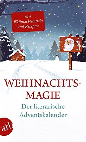 Weihnachtsmagie - Der literarische Adventskalender: Mit Rezepten und Rätseln zur Weihnachtszeit