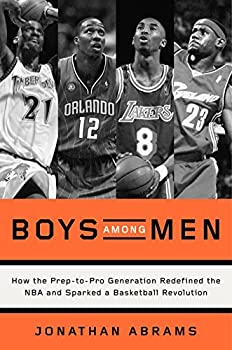 Boys Among Men  How the Prep-to-Pro Generation Redefined the NBA and Sparked a Basketball Revolution