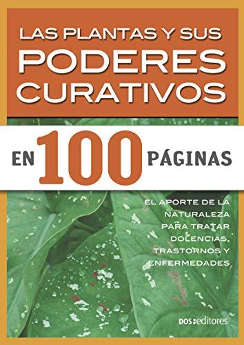 LAS PLANTAS Y SUS PODERES CURATIVOS: el aporte de la naturaleza para tratar dolencias, trastornos y enfermedades (Spanish Edition)