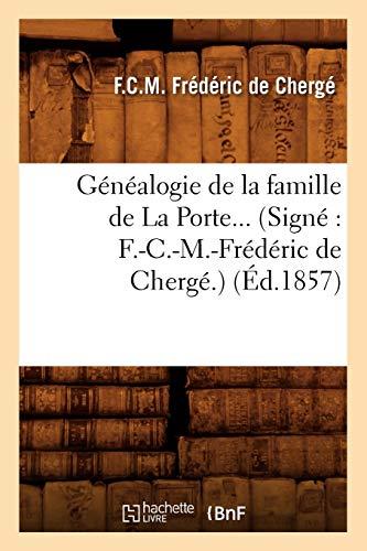 Généalogie de la famille de La Porte. (Signé : F.-C.-M.-Frédéric de Chergé.) (Éd.1857)