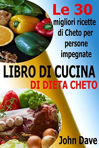 LIBRO DI CUCINA DI DIETA CHETO: Le 30 migliori ricette di Cheto per persone impegnate