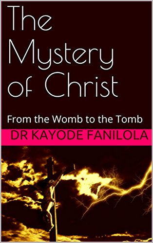 The Mystery of Christ: From the Womb to the Tomb (English Edition)