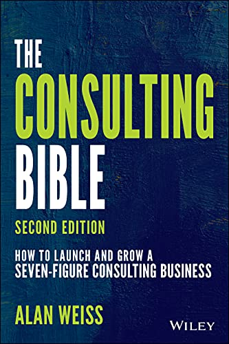 Compare Textbook Prices for The Consulting Bible: How to Launch and Grow a Seven-Figure Consulting Business 2 Edition ISBN 9781119776871 by Weiss, Alan