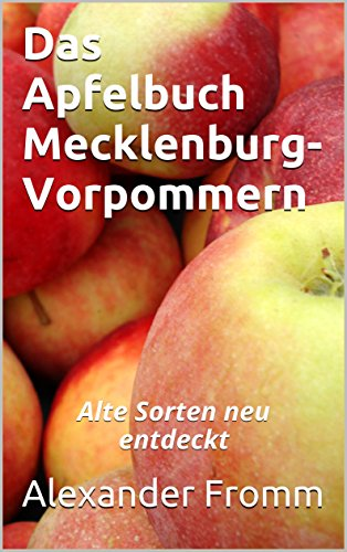Das Apfelbuch Mecklenburg-Vorpommern: Alte Sorten neu entdeckt