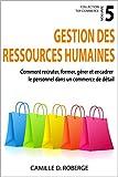 Gestion des ressources humaines: Comment recruter, former, gérer et encadrer le personnel dans un commerce de détail (Collection Top Commerce t. 5)