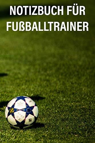 Notizbuch für Fußballtrainer: Notizbuch und Taktikbuch für Fußballtrainer mit Spielfeldvorlagen (15,2 x 22,9 cm)