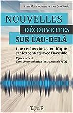 Nouvelles découvertes sur l'au-delà - Une recherche scientifique sur les contacts avec l'invisible d'Anna Maria Wauters & Hans-Otto König