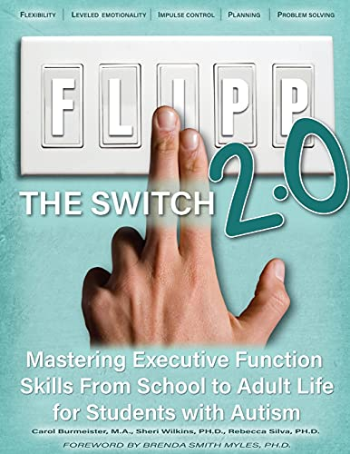 Compare Textbook Prices for FLIPP The Switch 2.0: Mastering Executive Function Skills from School to Adult Life for Students with Autism 2nd ed. Edition ISBN 9781942197638 by Burmeister, Carol,Wilkins, Sheri,Silva, Rebecca