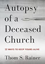 Autopsy of a Deceased Church by Thom S. Rainer (2014-05-01)