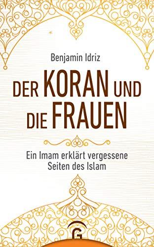 Der Koran und die Frauen: Ein Imam erklärt vergessene Seiten des Islam