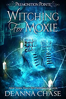Witching For Moxie: A Paranormal Women's Fiction Novel (Premonition Pointe Book 5) by [Deanna Chase]