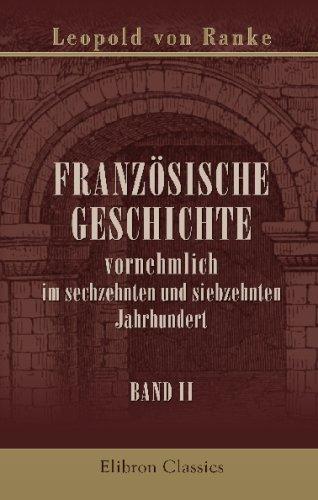 Französische Geschichte vornehmlich im sechzehnten und siebzehnten Jahrhundert: Band 2