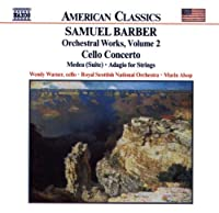 Samuel Barber: Orchestral Works, Vol. 2 - Cello Concerto / Medea Suite / Adagio for Strings by Wendy Warner (2001-03-20)