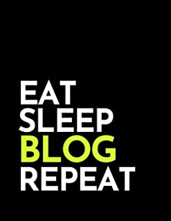 Eat Sleep Blog Repeat: Blogging Journal & Social Media Notebook - Blogger Planner To Write In (110 Pages, 8.5 x 11 in) Gift For Girl, Women, Men, Kids, Writers, Bloggers (Blog Journals)