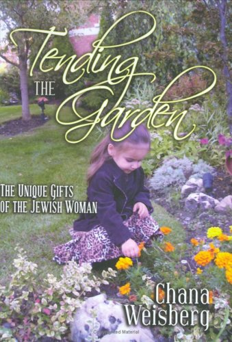 Tending the Garden: The Unique Gifts of the Jewish Woman