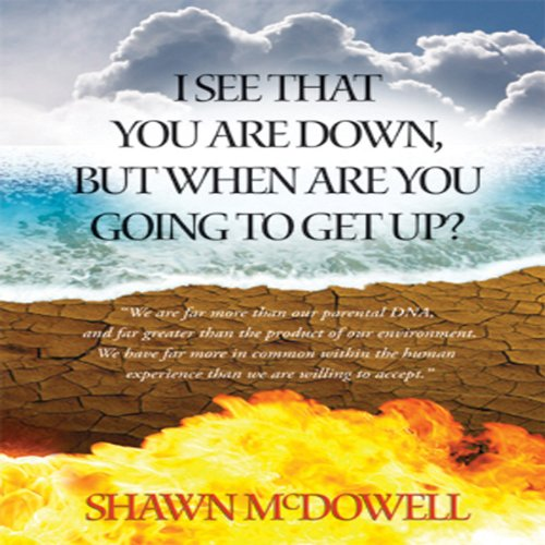 I See That You Are Down But When Are You Going to Get Up?                   By:                                                                                                                                 Shawn G. McDowell                               Narrated by:                                                                                                                                 John Lamberti                      Length: 15 hrs and 23 mins     Not rated yet     Overall 0.0