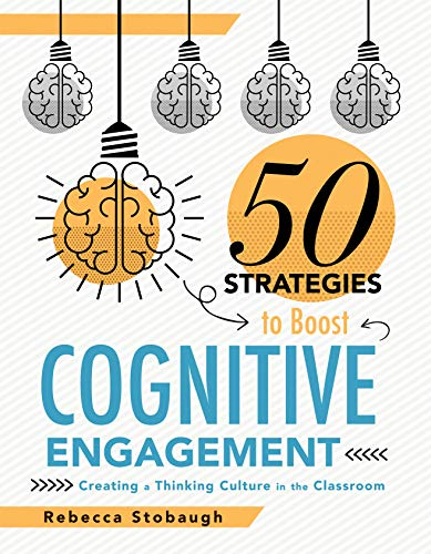 Fifty Strategies to Boost Cognitive Engagement: Creating a Thinking Culture in the Classroom (50 Teaching Strategies to Support Cognitive Development)