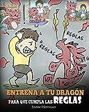 Entrena a tu Dragón para que Cumpla las Reglas: (Train Your Dragon To Follow Rules) Un Lindo Cuento Infantil para Enseñar a los Niños a Comprender la ... las Reglas.: 11 (My Dragon Books Español)