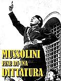 Mussolini - Fine di una Dittatura