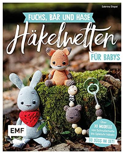 Fuchs, Bär und Hase – süße Häkelwelten für Babys: Über 30 Modelle von Schnullerkette bis Spieluhr häkeln – So süß im Set!