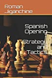 Spanish Opening - Strategy And Tactics (opening Preparation)-Jiganchine, Roman