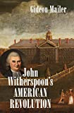 John Witherspoon's American Revolution (Published by the Omohundro Institute of Early American History and Culture and the University of North Carolina Press)