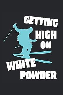Getting High On White Powder: Lustiger Ski Spruch Schnee Skifahrer Sprüche Geschenke Notizbuch liniert (A5 Format, 15,24 x...