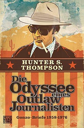 Die Odyssee eines Outlaw-Journalisten: Gonzo-Briefe 1958-1976: Briefe aus: The Proud Highway Saga of a desperate southern gentleman