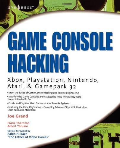 Game Console Hacking: Xbox, PlayStation, Nintendo, Game Boy, Atari, & Gamepark 32: Xbox, PlayStation, Nintendo, Game Boy, Atari and Sega