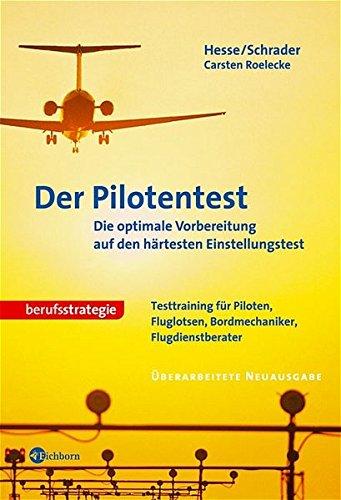 Der Pilotentest. Die optimale Vorbereitung auf den härtesten Einstellungstest. Testtraining für Piloten, Fluglotsen, Bordmechaniker, Flugdienstberater