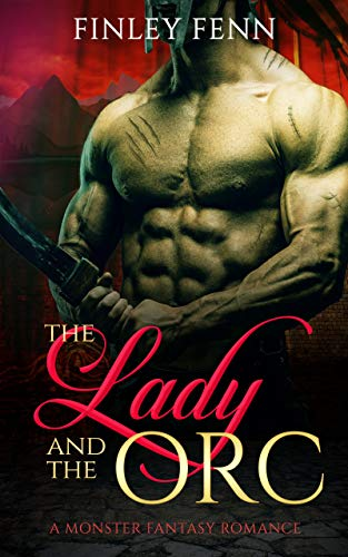 The Lady and the Orc: A Monster Fantasy Romance (Orc Sworn) by [Finley Fenn]