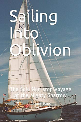 Compare Textbook Prices for Sailing Into Oblivion: The Solo Non-stop Voyage of the Mighty Sparrow  ISBN 9798605272892 by Rand, Jerome