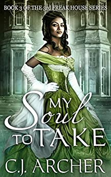 My Soul To Take (The 3rd Freak House Trilogy) by [C.J. Archer]