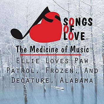 Ellie Loves Paw Patrol, Frozen, and Decature, Alabama