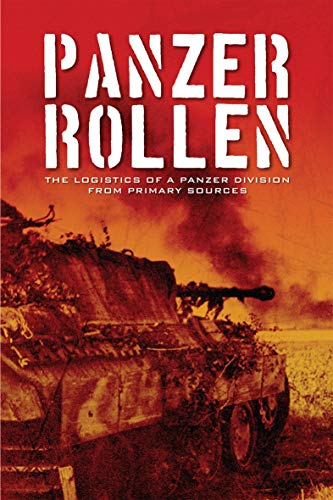 Panzer Rollen: The Logistics of a Panzer Division From Primary Sources (English Edition)