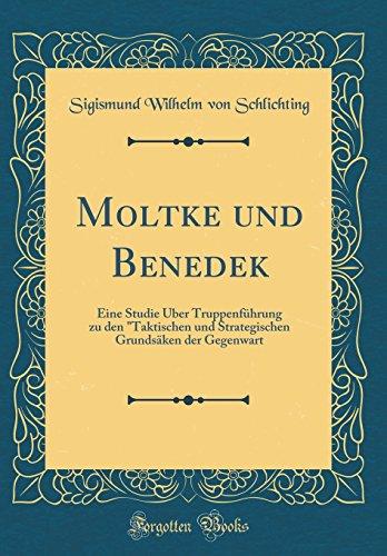 """Moltke und Benedek: Eine Studie Über Truppenführung zu den """"Taktischen und Strategischen Grundsäken der Gegenwart (Classic Reprint)"""