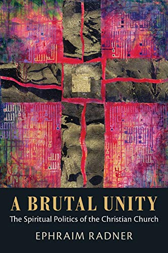 A Brutal Unity: The Spiritual Politics of the Christian Church