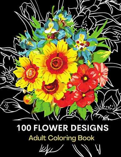 100 Flower Coloring Pages: Beautiful Floral Designs and Patterns - Coloring Book...